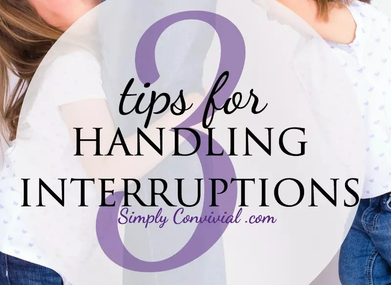 Interruptions happen. How can we handle them? These 3 tips for handling interruptions will focus you on what's truly important in your day.