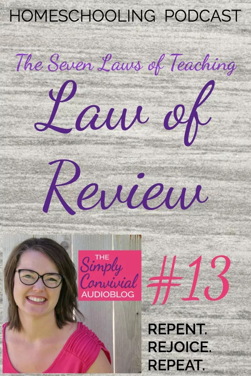 Homeschool Podcast! Law 7, the Law of Review: The completion, test, and confirmation of the work of teaching must be made by review and application.