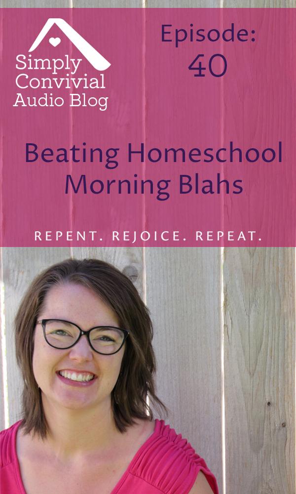 Homeschool Podcast: Overcoming the homeschool morning blah.
