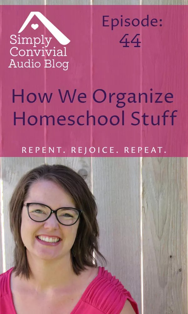 Listen to this podcast about how to organize the homeschool stuff and stay sane and cheerful!