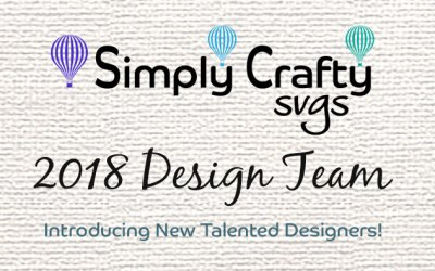 2018 Simply Crafty SVGs Design Team: Warm Welcome to New Designers