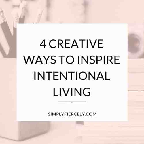 Inspired by the idea of intentional living but struggling to get started? Try one of these fun creative ideas to inspire intentional living.