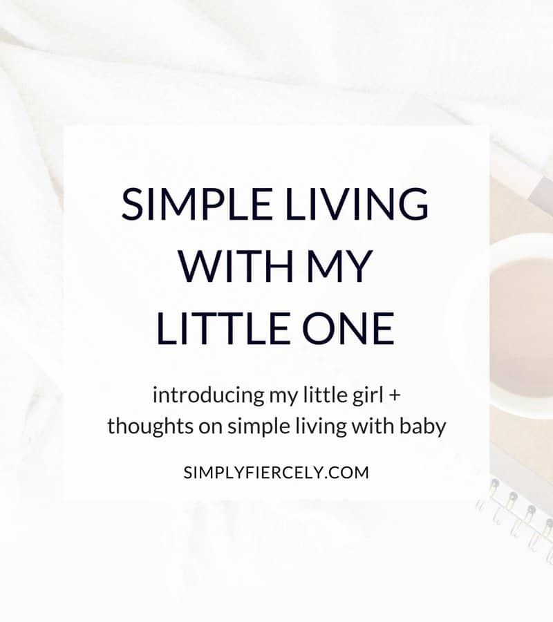 Introducing my little girl and thoughts on simple living with a baby.