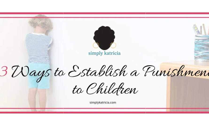 3 Ways to Establish a Punishment to Children