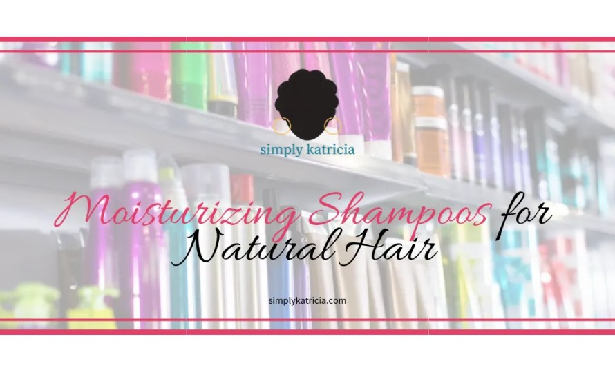 Moisturizing Shampoos for Natural Hair