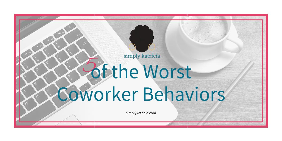 5 of the Worst Coworker Behaviors