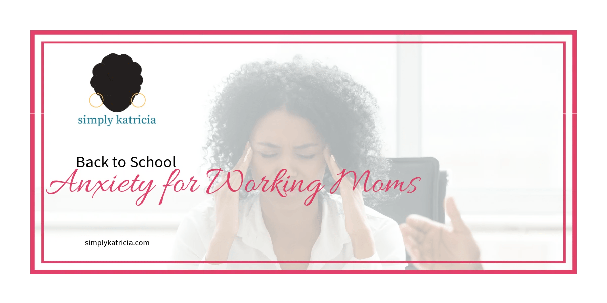 back to school anxiety working moms