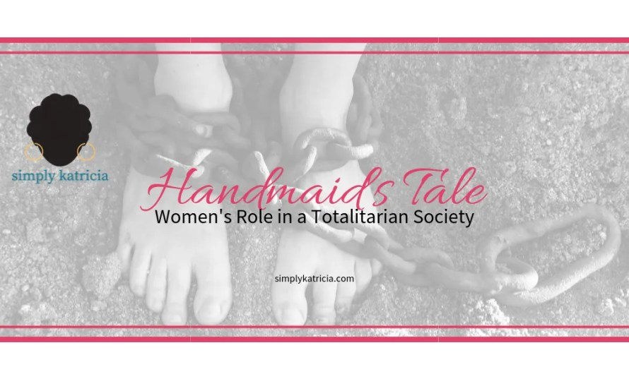 Handmaid's Tale: Women's Role in a Totalitarian Society