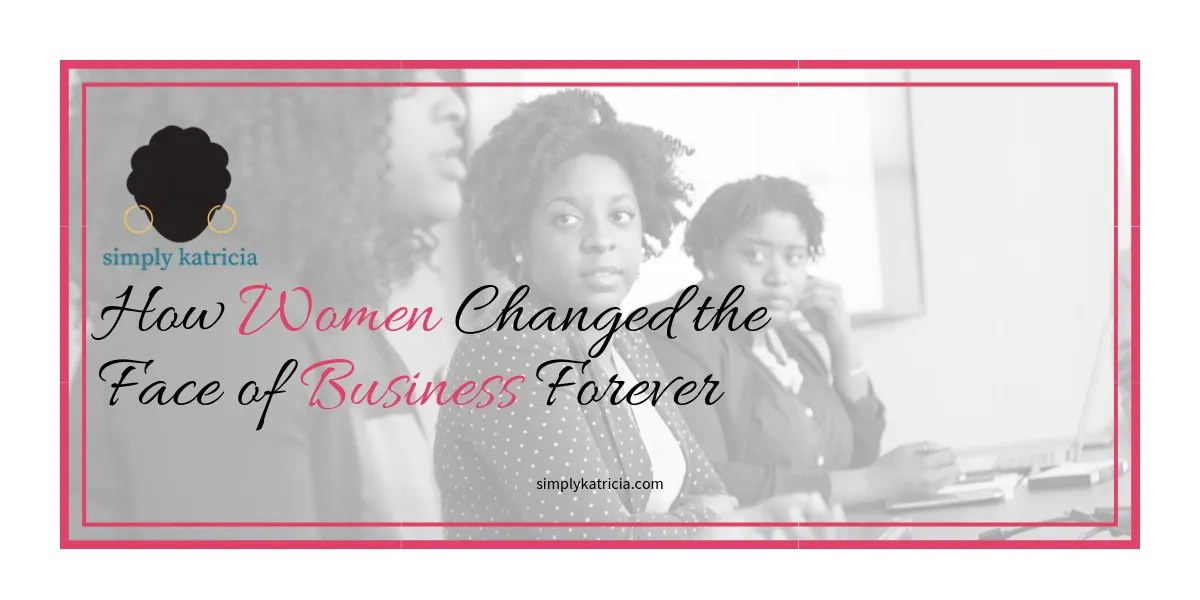 How Women Changed the Face of Business Forever