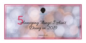 5 Annoying Things I Ain't Doing in 2019
