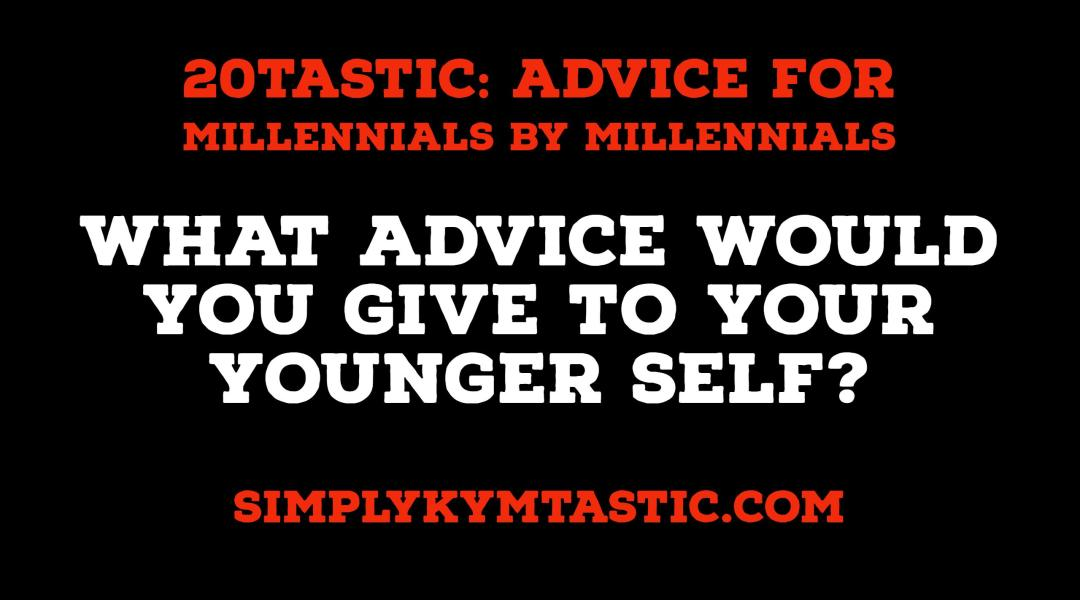 Advice to your younger self