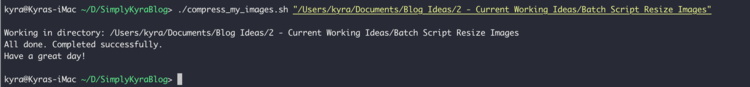 Image shows a screenshot of the script being run through the terminal. The output shows the directory it's working in, a message when done, and then says to have a great day.