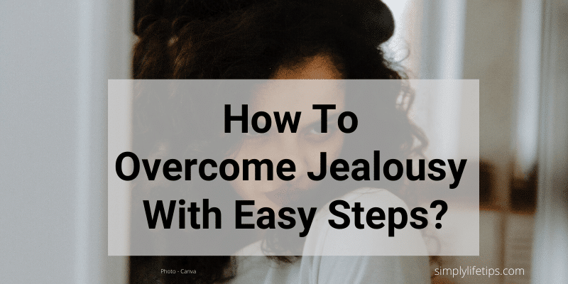 Overcome Jealousy With Easy Steps