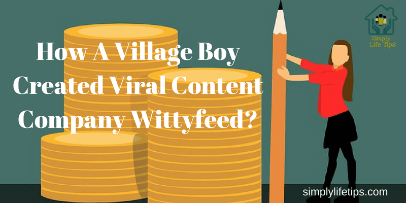 How A Village Boy Created Viral Content Company Wittyfeed?