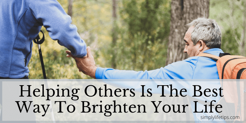 Brighten Your LifeBy Helping Others