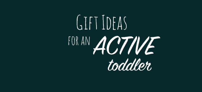 Turning 2: Active Toddler Gift Ideas