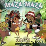 Orezi – Maza Maza ( Mp3 Download )