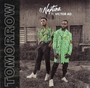 "DJ Neptune Ft Victor AD – ""Tomorrow"""