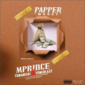 Mprince ft Tunamisky & Yomi blaze - Paper (Money)