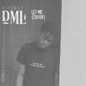 Download Mp3: Fireboy DML – Let Me (Cover)