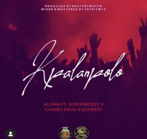 Aloma - Kpalanpolo Ft Superwozzy, Chinko ekun, Idowest