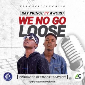 Kay Prince – We No Go Loose Ft. Aword