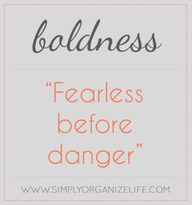 One-Word-Sunday-Boldness-Simply-Organize-Life-Meaning