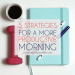 5-Strategies-For-A-More-Poductive-Morning-Simply-Organize-Life-End
