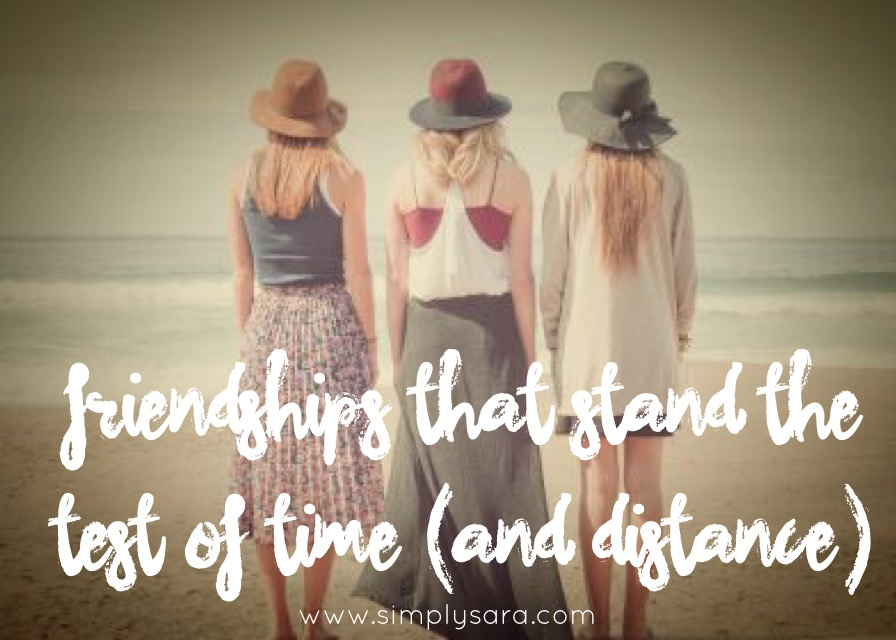 Friendships That Stand The Test Of Time And Distance Simply Sara