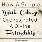 How A Simple White Cottage Orchestrated A Divine Friendship