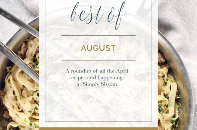 Best of August, a round up of August recipes and happenings at Simply Sissom.