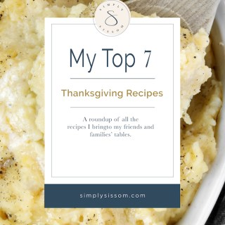 A roundup of My Top 7 Thanksgiving Recipes from Simply Sissom that I have brought or am bringing to my friends' and families' tables.