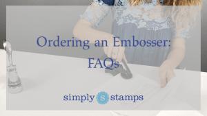 Embosser FAQs