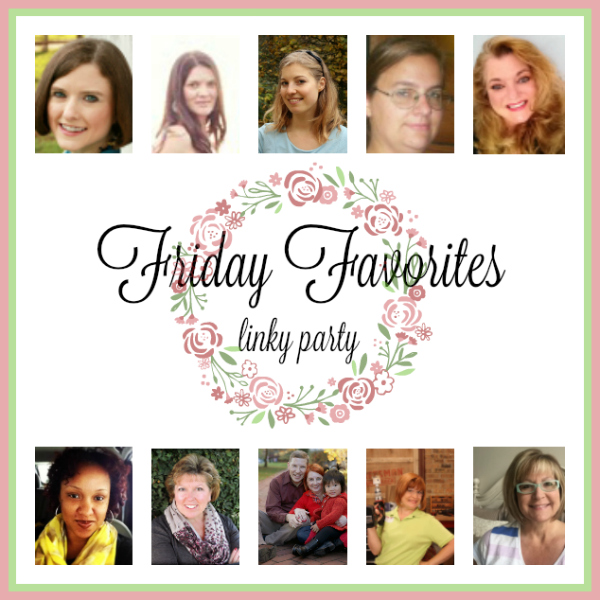 Friday Favorites Linky Party - Week 399