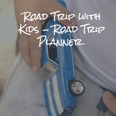 Road Trip with Kids – Road Trip Planner