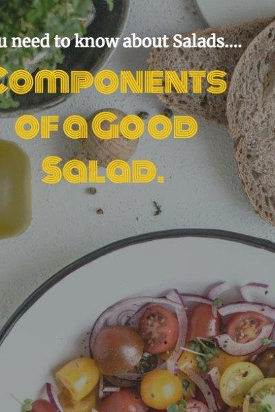 Salad 101 – Components of a Good Salad