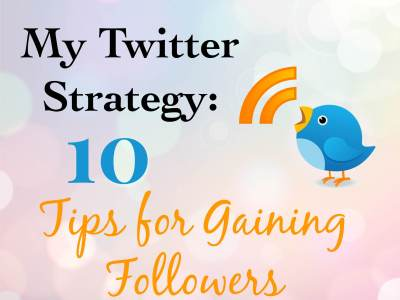My Twitter Strategy: 10 Tips for Gaining Followers