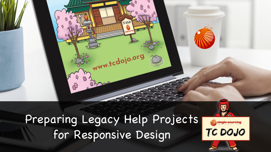 Preparing Legacy Help Projects for Responsive Design