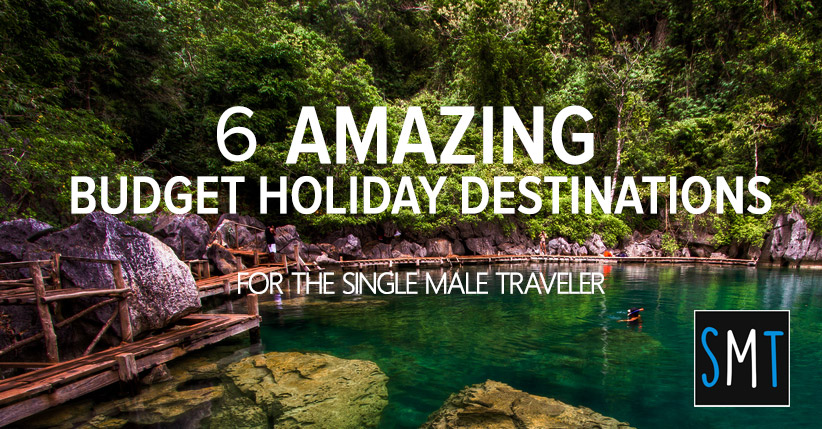6 Amazing Budget Holiday Destinations For The Single Male Traveler