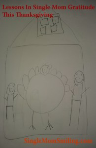 Lessons in Single Mom Gratitude Thanksgiving drawing of turkey and my son and me