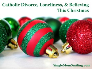 Catholic Divorce, Loneliness, Christmas - red & green ball ornaments