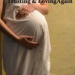 Misplaced Belief, Broken Promises, Trusting & Loving Again