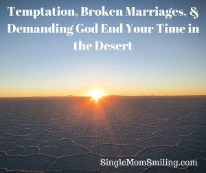 A Desert Sunrise - Temptation, Broken Marriage, & Demanding God End Your Time in the Desert