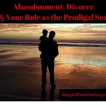 Abandonment, Divorce & Your Role as the Prodigal Son