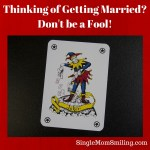Thinking of Getting Married? Don't be a Fool!