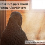 Life in the Upper Room – Waiting after Divorce