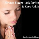 Dream Bigger – Ask for MORE & Keep Asking!
