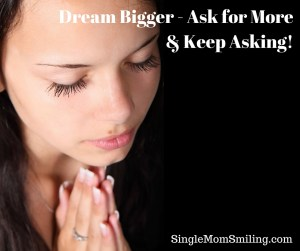 Woman praying - Dream Bigger, Ask for MORE Keep asking