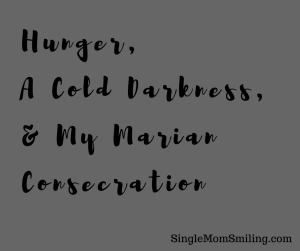 Hunger, Cold Darkness, Marian Consecration - gray background, black words