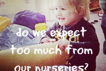 do we expect too much from our nurseries?